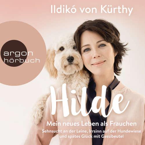 Hilde - Mein neues Leben als Frauchen - Sehnsucht an der Leine, Irrsinn auf der Hundewiese und spätes Glück mit Gassibeutel (Autorinnenlesung)