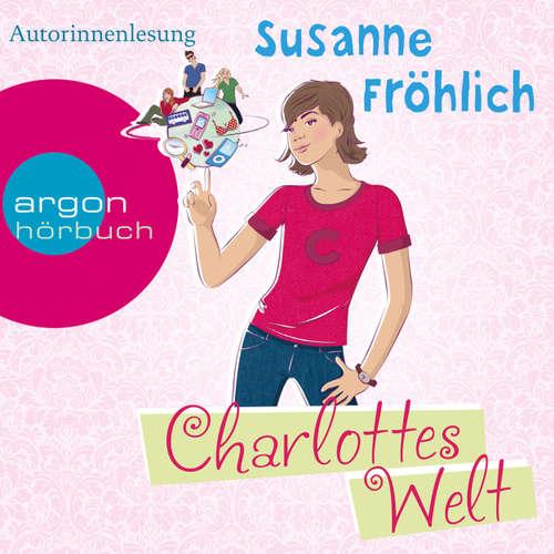 Hoerbuch Charlottes Welt (Autorinnenlesung) - Susanne Fröhlich - Susanne Fröhlich