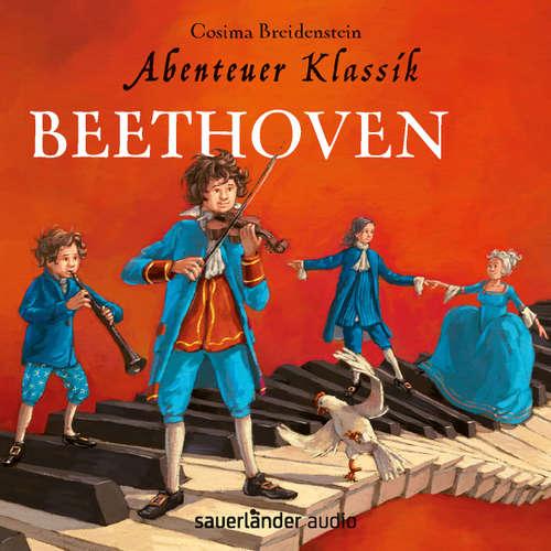 Hoerbuch Beethoven - Abenteuer Klassik (Autorinnenlesung mit Musik) - Cosima Breidenstein - Cosima Breidenstein