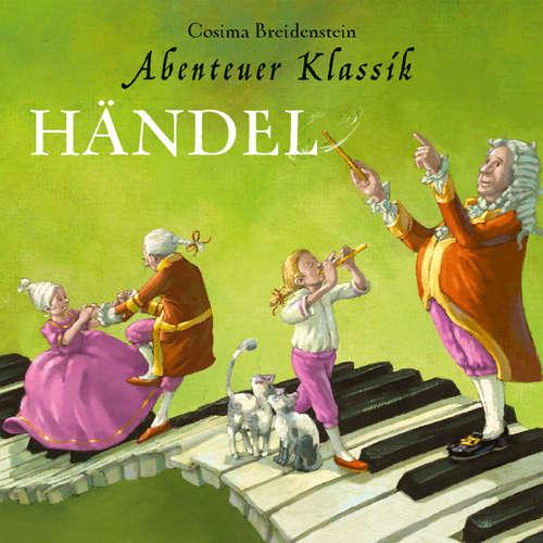 Hoerbuch Händel - Abenteuer Klassik (Autorinnenlesung mit Musik) - Cosima Breidenstein - Cosima Breidenstein