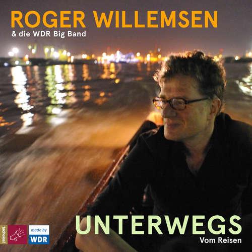 Hoerbuch Unterwegs. Vom Reisen - Roger Willemsen - Roger Willemsen