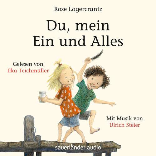 Hoerbuch Du, mein Ein und Alles - Rose Lagercrantz - Ilka Teichmüller