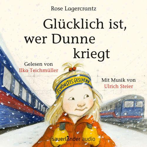 Hoerbuch Glücklich ist, wer Dunne kriegt - Rose Lagercrantz - Ilka Teichmüller