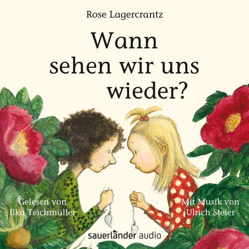Hoerbuch Wann sehen wir uns wieder? - Rose Lagercrantz - Ilka Teichmüller