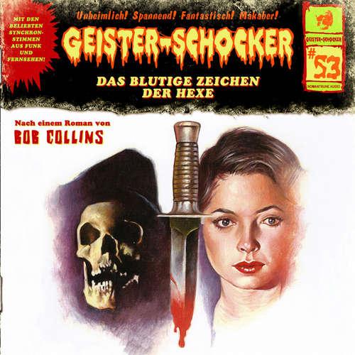 Hoerbuch Geister-Schocker, Folge 53: Das blutige Zeichen der Hexe - Bob Collins - Marc Schülert