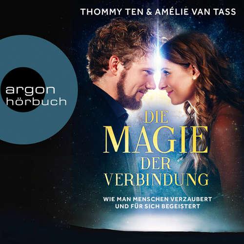 Hoerbuch Die Magie der Verbindung - Wie man Menschen verzaubert und für sich begeistert - Thommy Ten - Thommy Ten