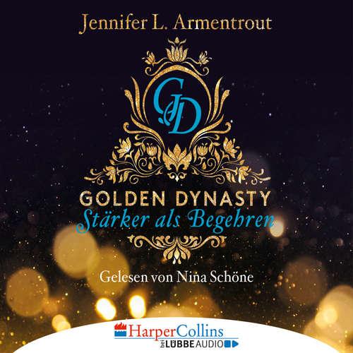 Hoerbuch Stärker als Begehren - Golden Dynasty, Teil 3 - Jennifer L. Armentrout - Nina Schöne