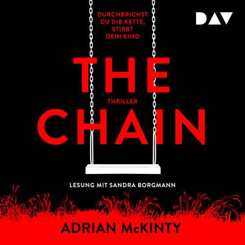 Hoerbuch The Chain - Durchbrichst du die Kette, stirbt dein Kind - Adrian McKinty - Sandra Borgmann