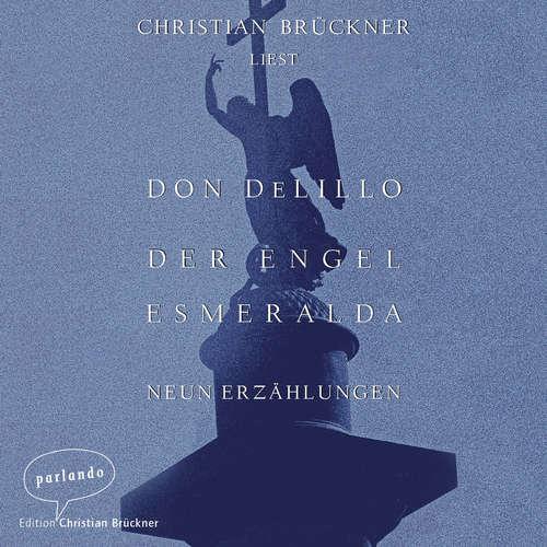 Hoerbuch Der Engel Esmeralda - Neun Erzählungen - Don DeLillo - Christian Brückner