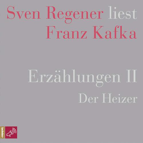 Hoerbuch Erzählungen 2 - Der Heizer - Sven Regener liest Franz Kafka - Franz Kafka - Sven Regener