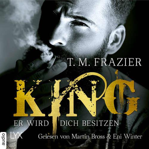Hoerbuch Er wird dich besitzen - King-Reihe 1 - T. M. Frazier - Martin Bross