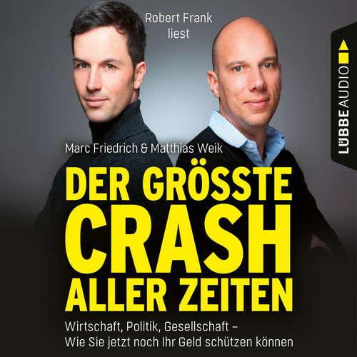 Hoerbuch Der größte Crash aller Zeiten - Wirtschaft, Politik, Gesellschaft. Wie Sie jetzt noch Ihr Geld schützen können - Matthias Weik - Robert Frank