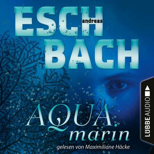 Hoerbuch Aquamarin - Teil 1 - Andreas Eschbach - Maximiliane Häcke