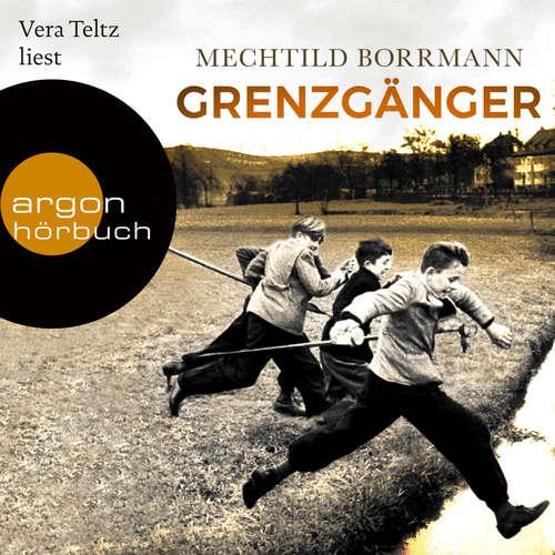 Hoerbuch Grenzgänger - Die Geschichte einer verlorenen deutschen Kindheit - Mechtild Borrmann - Vera Teltz