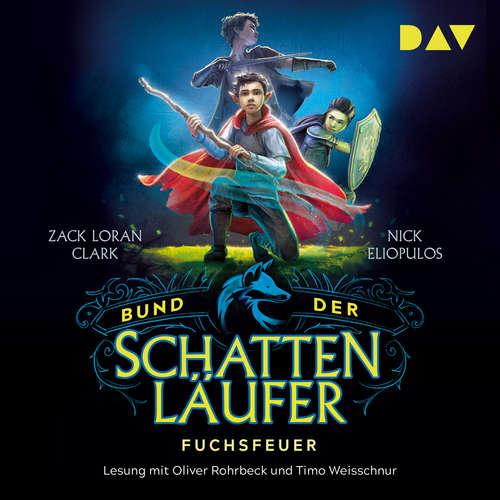 Hoerbuch Fuchsfeuer - Bund der Schattenläufer, Teil 1 - Zack Loran Clark - Oliver Rohrbeck
