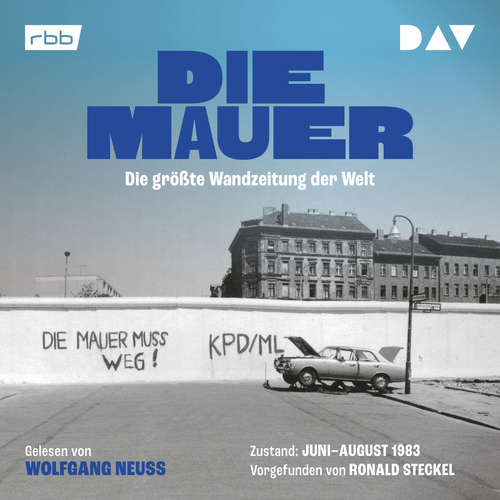 Hoerbuch Die Mauer. Die größte Wandzeitung der Welt - Ronald Steckel - Wolfgang Neuss