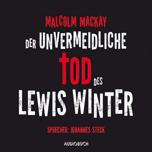 Hoerbuch Der unvermeidliche Tod des Lewis Winter - Malcom Mackay - Johannes Steck