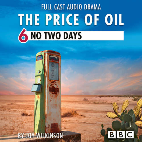 Audiobook The Price of Oil, Episode 6: No Two Days (BBC Afternoon Drama) - Joy Wilkinson - Faye Marsay