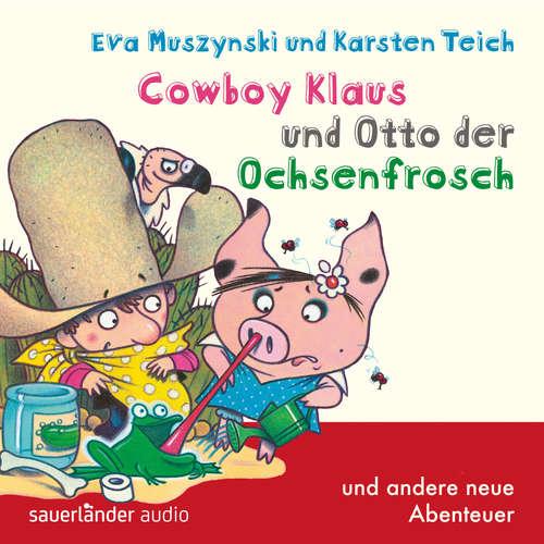 Hoerbuch Cowboy Klaus, Band 5: Cowboy Klaus und Otto der Ochsenfrosch ...und andere neue Abenteuer - Eva Muszynski - Volker Niederfahrenhorst