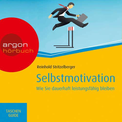 Hoerbuch Selbstmotivation - Wie Sie dauerhaft leistungsfähig bleiben - Haufe TaschenGuide - Reinhold Stritzelberger - Alexander Pensel