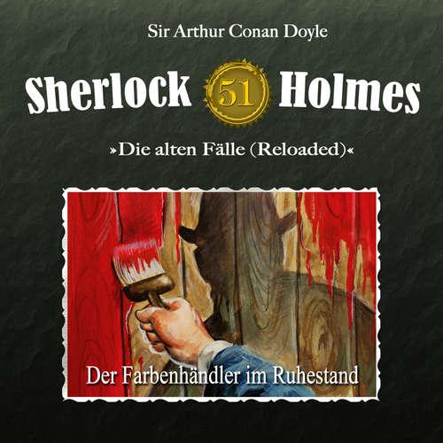 Hoerbuch Sherlock Holmes, Die alten Fälle (Reloaded), Fall 51: Der Farbenhändler im Ruhestand - Arthur Conan Doyle - Christian Rode