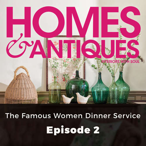Audiobook Homes & Antiques, Series 1, Episode 2: The Famous Women Dinner Service - Dominique Corlett - Joan Walker