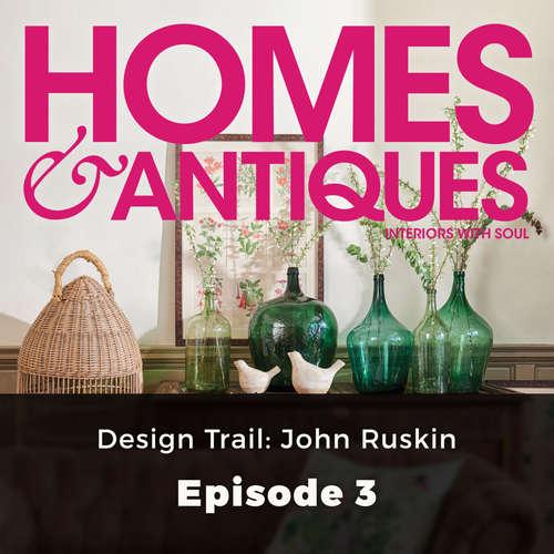 Audiobook Homes & Antiques, Series 1, Episode 3: Design Trail: John Ruskin - Eleanor O'Kane - Joan Walker