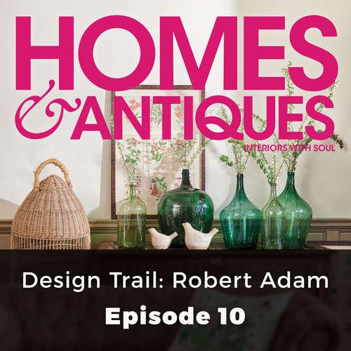 Audiobook Homes & Antiques, Series 1, Episode 10: Design Trail: Robert Adam - Eleanor O'Kane - Joan Walker