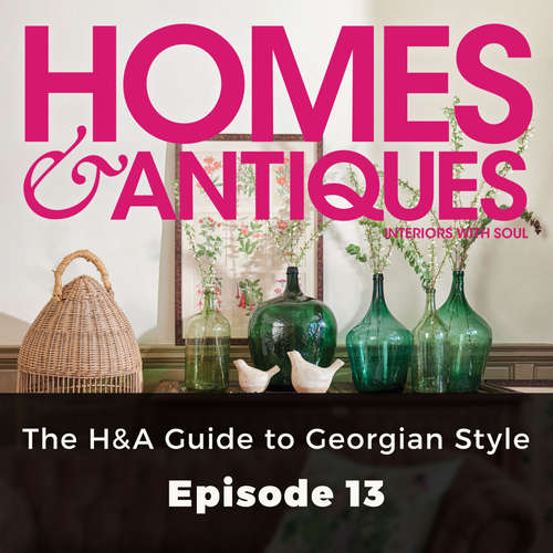 Audiobook Homes & Antiques, Series 1, Episode 13: The H&A Guide to Georgian Style - Ellie Tennant - Joan Walker