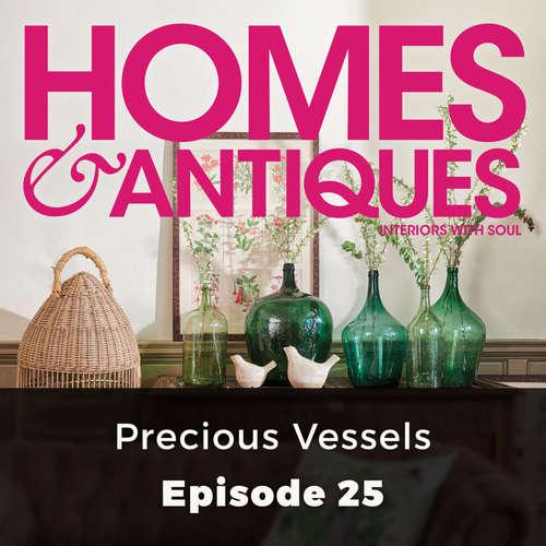 Audiobook Homes & Antiques, Series 1, Episode 25: Precious Vessels - Ellie Tennant - Joan Walker