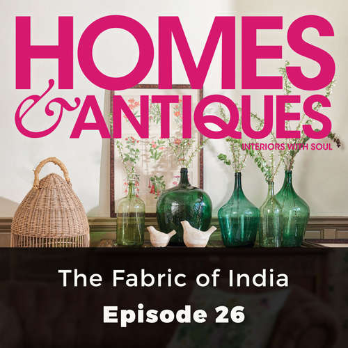 Audiobook Homes & Antiques, Series 1, Episode 26: The Fabric of India - Ptolemy Mann - Joan Walker