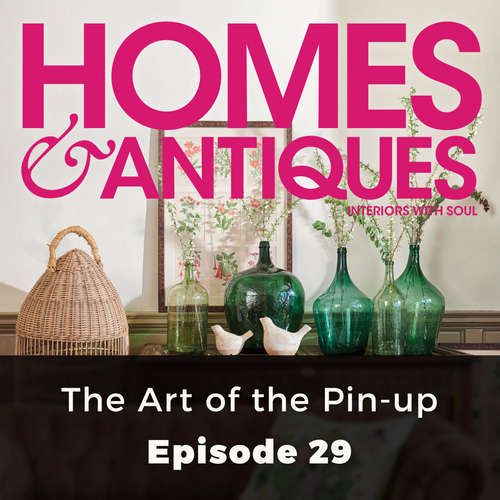 Audiobook Homes & Antiques, Series 1, Episode 29: The Art of the Pin-up - Caroline Wheater - Joan Walker