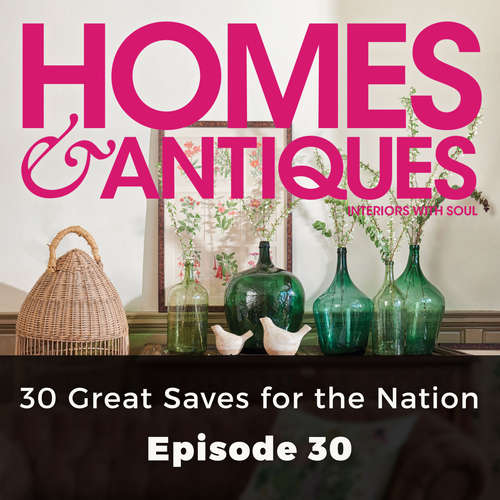 Audiobook Homes & Antiques, Series 1, Episode 30: 30 Great Saves for the Nation - Riah Palmer - Joan Walker