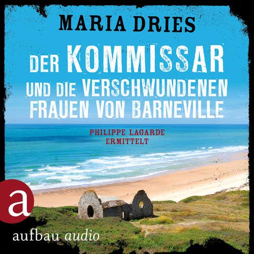 Hoerbuch Der Kommissar und die verschwundenen Frauen von Barneville - Kommissar Philippe Lagarde, Band 7 - Maria Dries - Bernd Reheuser