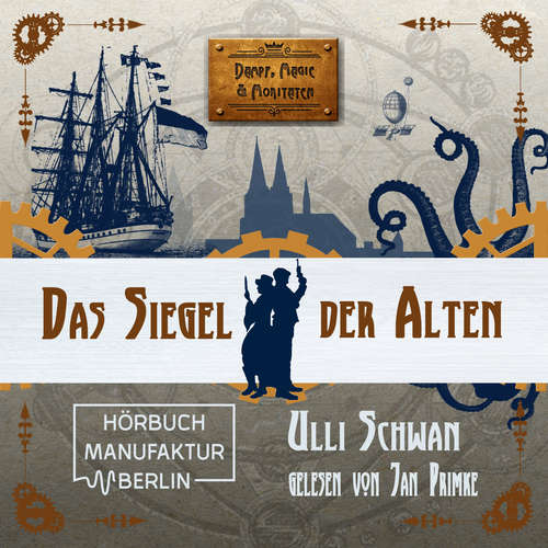 Hoerbuch Das Siegel der Alten - Dampf, Magie und Moritaten, Band 2 - Ulli Schwan - Jan Primke