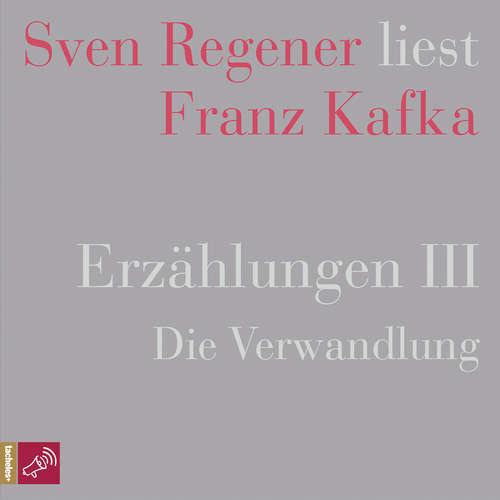 Hoerbuch Erzählungen 3 - Die Verwandlung - Sven Regener liest Franz Kafka - Franz Kafka - Sven Regener