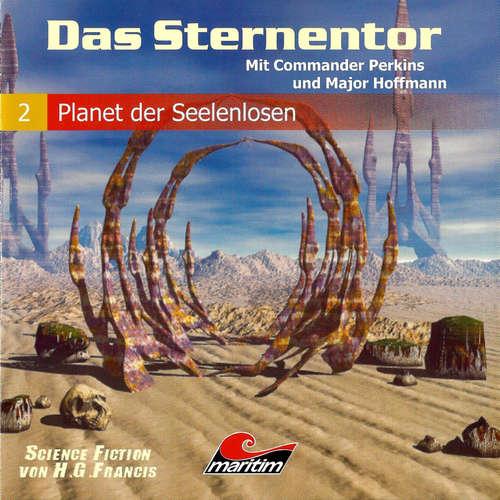 Hoerbuch Das Sternentor - Mit Commander Perkins und Major Hoffmann, Folge 2: Planet der Seelenlosen - H. G. Francis - Ernst Meincke