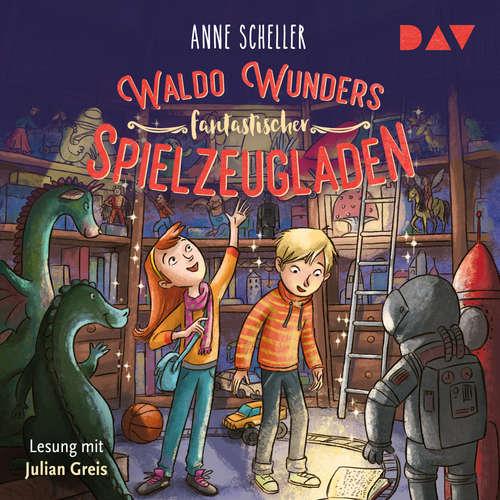 Hoerbuch Waldo Wunders fantastischer Spielzeugladen - Anne Scheller - Julian Greis