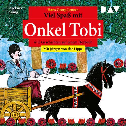 Hoerbuch Viel Spaß mit Onkel Tobi - Alle Geschichten auf einem Hörbuch - Hans Georg Lenzen - Jürgen von der Lippe