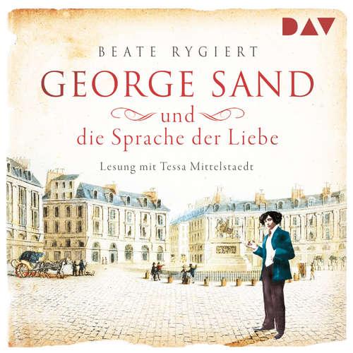 Hoerbuch George Sand und die Sprache der Liebe - Beate Rygiert - Tessa Mittelstaedt