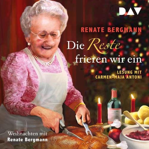Hoerbuch Die Reste frieren wir ein. Weihnachten mit Renate Bergmann - Renate Bergmann - Carmen-Maja Antoni