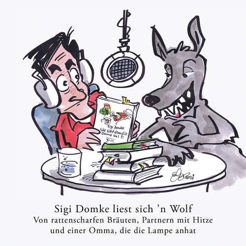 Hoerbuch Sigi Domke liest sich 'n Wolf - Von rattenscharfen Bräuten, Partnern mit Hitze und einer Omma, die die Lampe anhat - Sigi Domke - Sigi Domke