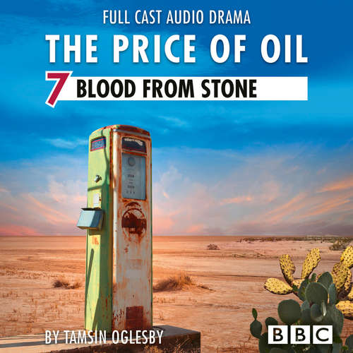 Audiobook The Price of Oil, Episode 7: Blood from Stone (BBC Afternoon Drama) - Tamsin Oglesby - Alun Armstrong