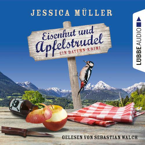 Hoerbuch Eisenhut und Apfelstrudel - Ein Bayern-Krimi - Hauptkommissar Hirschberg 1 - Jessica Müller - Sebastian Walch