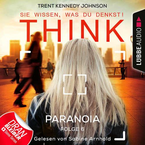 Hoerbuch THINK: Sie wissen, was du denkst!, Folge 6: Paranoia - Trent Kennedy Johnson - Sabine Arnhold