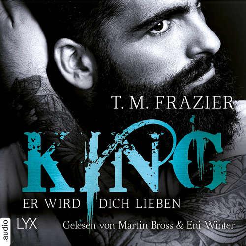 Hoerbuch Er wird dich lieben - King-Reihe 2 - T. M. Frazier - Martin Bross