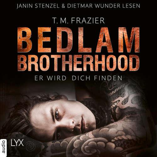 Hoerbuch Er wird dich finden - Bedlam Brotherhood, Teil 1 - T. M. Frazier - Dietmar Wunder