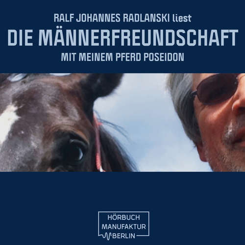 Hoerbuch Die Männerfreundschaft mit meinem Pferd Poseidon - Ralf Johannes Radlanski - Ralf Johannes Radlanski