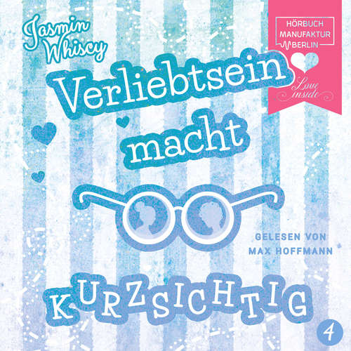 Hoerbuch Verliebtsein macht kurzsichtig, Band 4 - Jasmin Whiscy - Max Hoffmann