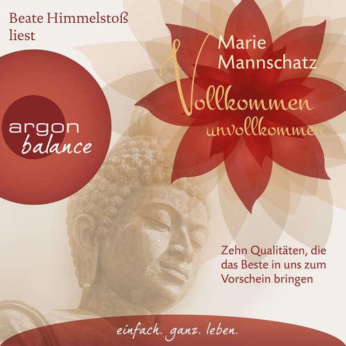 Hoerbuch Vollkommen unvollkommen - Zehn Qualitäten, die das Beste in uns zum Vorschein bringen - Marie Mannschatz - Beate Himmelstoß